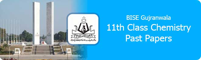 11th Class Chemistry Past Papers Gujranwala Board