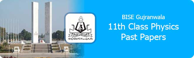 11th Class Physics Past Papers Gujranwala Board